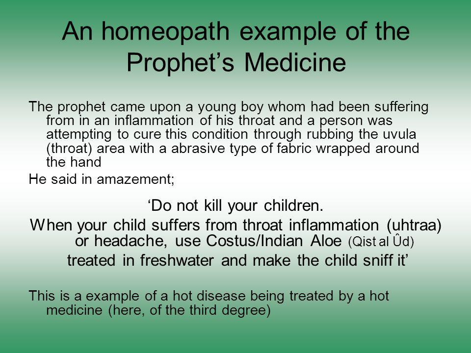 An homeopath example of the Prophets Medicine The prophet came upon a young boy whom had been suffering from in an inflammation of his throat and a pe