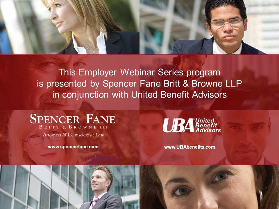 Thank You For Your Participation www.spencerfane.com www.UBAbenefits.com This Employer Webinar Series program is presented by Spencer Fane Britt & Bro
