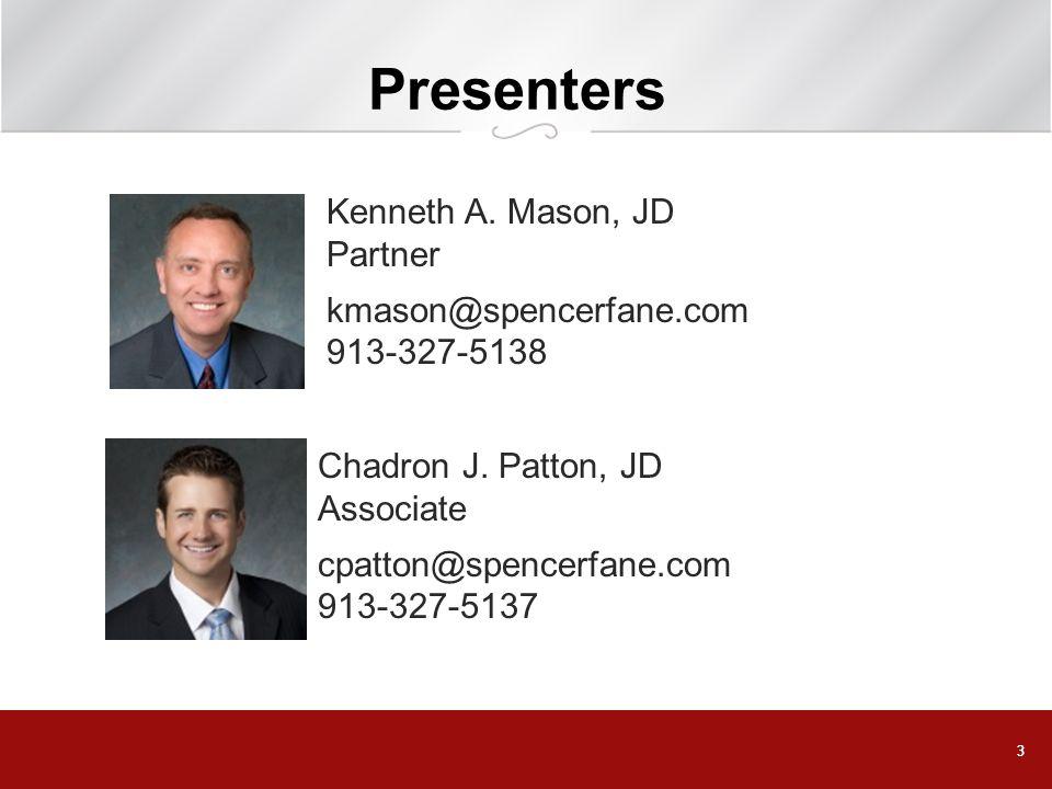 33 Presenters Kenneth A. Mason, JD Partner kmason@spencerfane.com 913-327-5138 Chadron J. Patton, JD Associate cpatton@spencerfane.com 913-327-5137