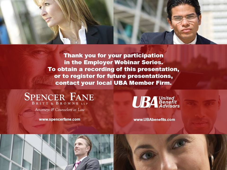 Thank You For Your Participation www.spencerfane.com www.UBAbenefits.com Thank you for your participation in the Employer Webinar Series. To obtain a