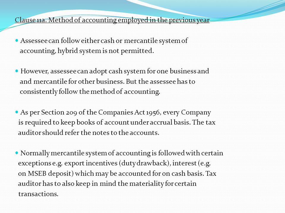 Clause 11a. Method of accounting employed in the previous year Assessee can follow either cash or mercantile system of accounting, hybrid system is no