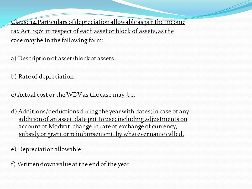 Clause 14.Particulars of depreciation allowable as per the Income tax Act, 1961 in respect of each asset or block of assets, as the case may be in the
