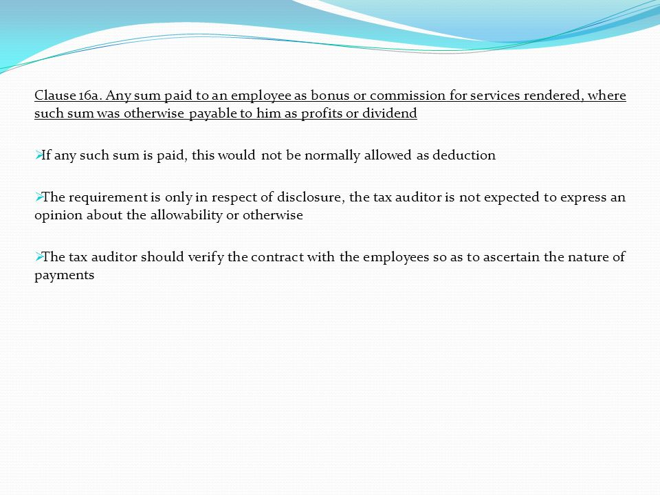 Clause 16a. Any sum paid to an employee as bonus or commission for services rendered, where such sum was otherwise payable to him as profits or divide