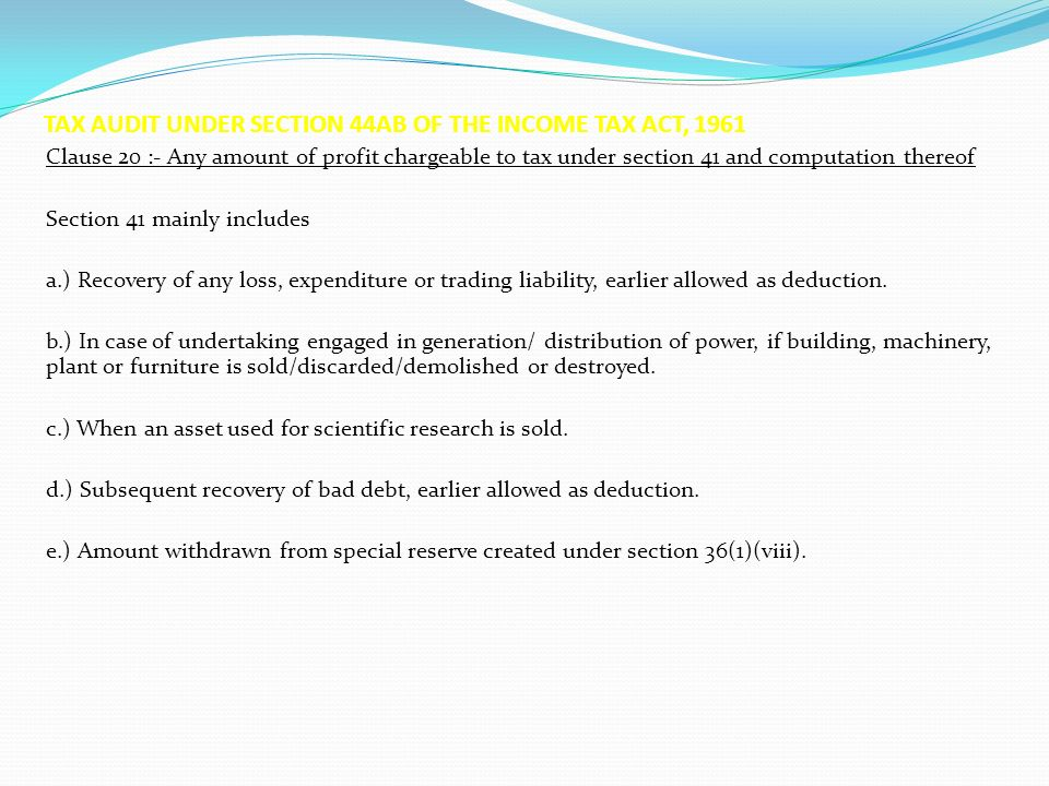 TAX AUDIT UNDER SECTION 44AB OF THE INCOME TAX ACT, 1961 Clause 20 :- Any amount of profit chargeable to tax under section 41 and computation thereof