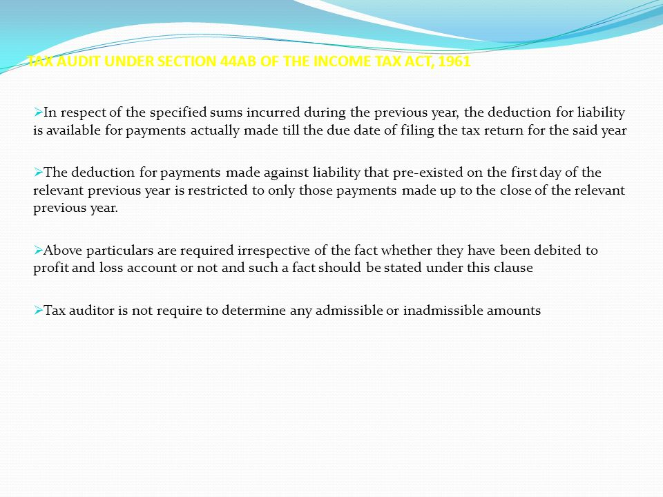 TAX AUDIT UNDER SECTION 44AB OF THE INCOME TAX ACT, 1961 In respect of the specified sums incurred during the previous year, the deduction for liabili