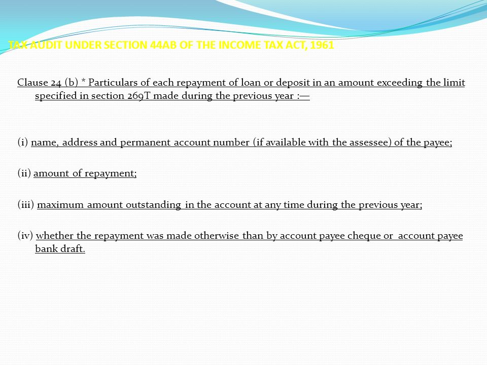 TAX AUDIT UNDER SECTION 44AB OF THE INCOME TAX ACT, 1961 Clause 24 (b) * Particulars of each repayment of loan or deposit in an amount exceeding the l
