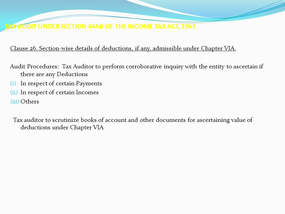 TAX AUDIT UNDER SECTION 44AB OF THE INCOME TAX ACT, 1961 Clause 26. Section-wise details of deductions, if any, admissible under Chapter VIA. Audit Pr