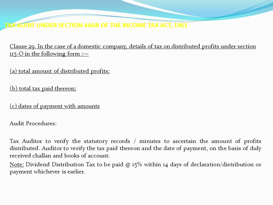 TAX AUDIT UNDER SECTION 44AB OF THE INCOME TAX ACT, 1961 Clause 29. In the case of a domestic company, details of tax on distributed profits under sec