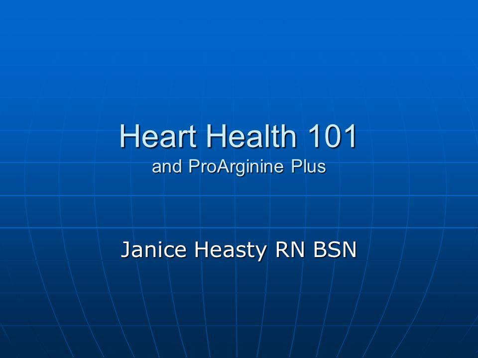 Heart Health 101 and ProArginine Plus Janice Heasty RN BSN