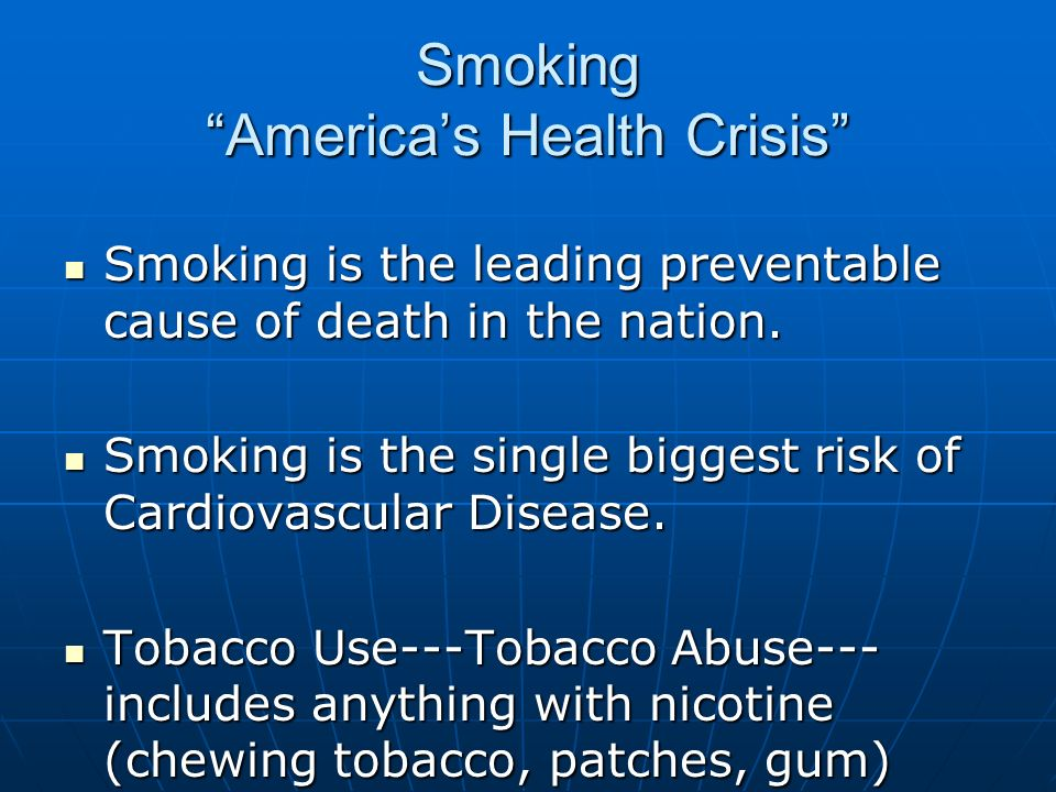 Smoking Americas Health Crisis Smoking is the leading preventable cause of death in the nation. Smoking is the leading preventable cause of death in t