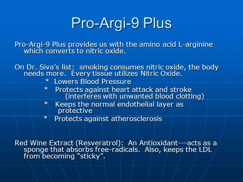 Pro-Argi-9 Plus Pro-Argi-9 Plus provides us with the amino acid L-arginine which converts to nitric oxide. On Dr. Sivas list: smoking consumes nitric