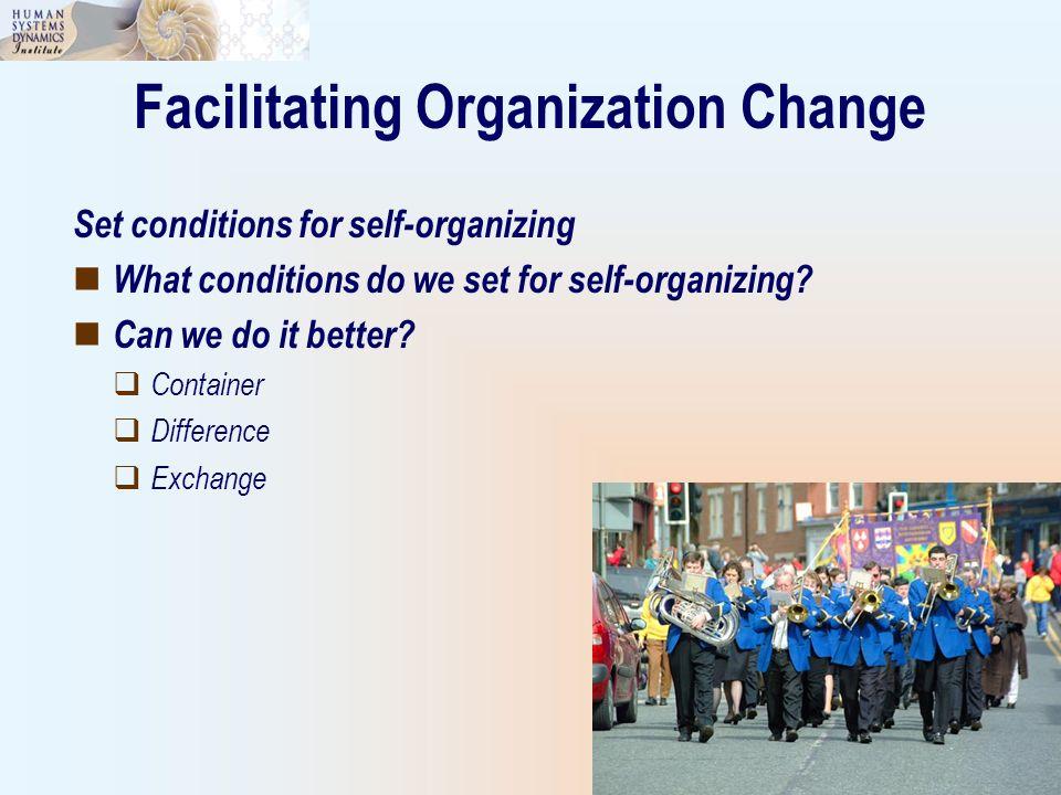 Facilitating Organization Change Set conditions for self-organizing What conditions do we set for self-organizing? Can we do it better? Container Diff