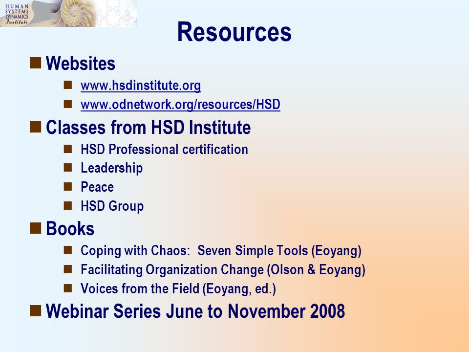 Resources Websites www.hsdinstitute.org www.odnetwork.org/resources/HSD Classes from HSD Institute HSD Professional certification Leadership Peace HSD