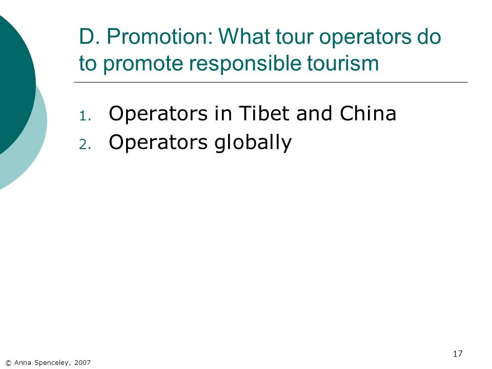 17 D. Promotion: What tour operators do to promote responsible tourism © Anna Spenceley, 2007 1.