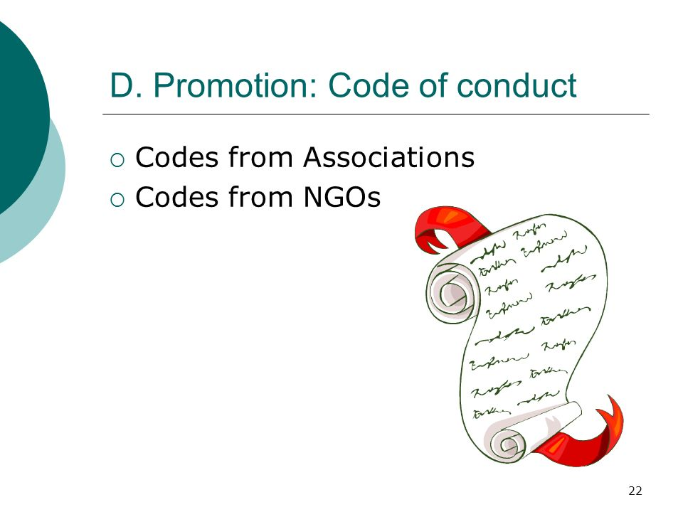 22 D. Promotion: Code of conduct Codes from Associations Codes from NGOs