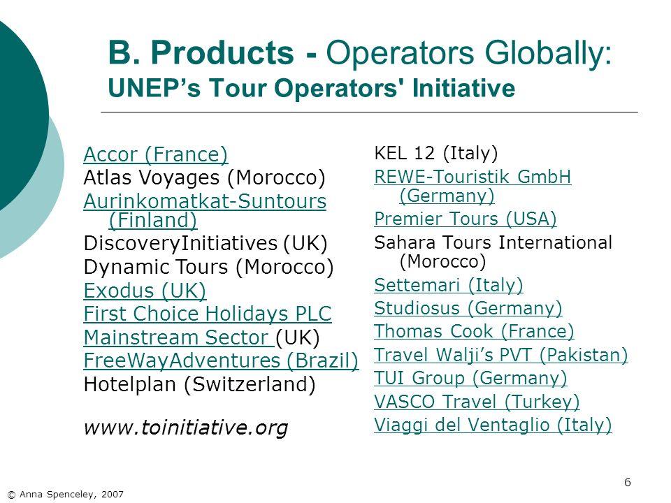 6 B. Products - Operators Globally: UNEPs Tour Operators' Initiative KEL 12 (Italy) REWE-Touristik GmbH (Germany) Premier Tours (USA) Sahara Tours Int