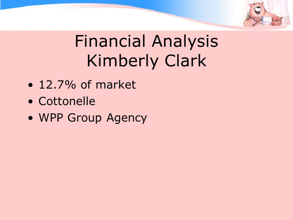 Financial Analysis Kimberly Clark 12.7% of market Cottonelle WPP Group Agency