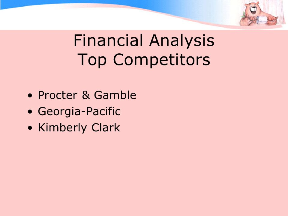 Financial Analysis Top Competitors Procter & Gamble Georgia-Pacific Kimberly Clark