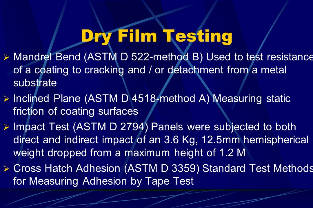 Dry Film Testing Mandrel Bend (ASTM D 522-method B) Used to test resistance of a coating to cracking and / or detachment from a metal substrate Inclin