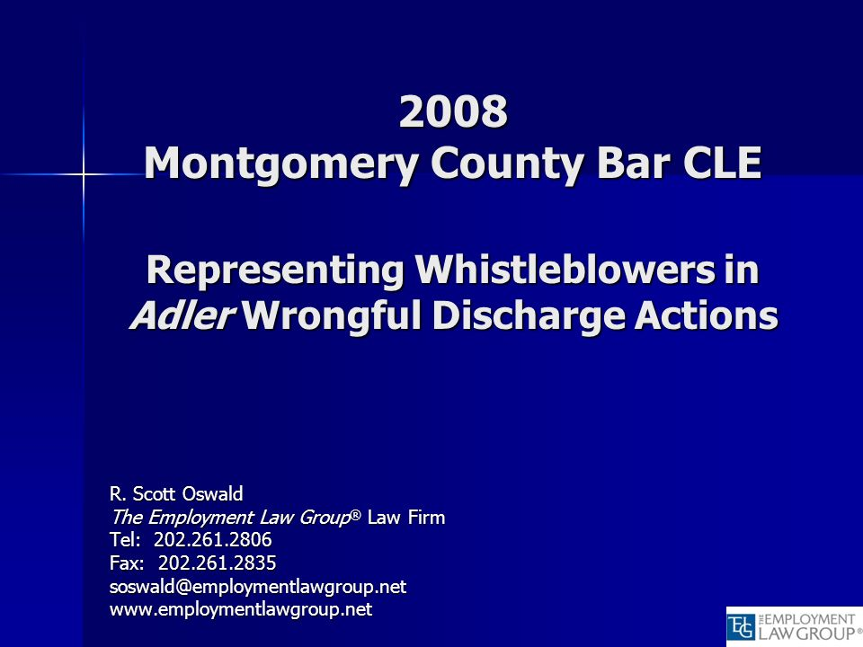 2008 Montgomery County Bar CLE Representing Whistleblowers in Adler Wrongful Discharge Actions R. Scott Oswald The Employment Law Group ® Law Firm Tel