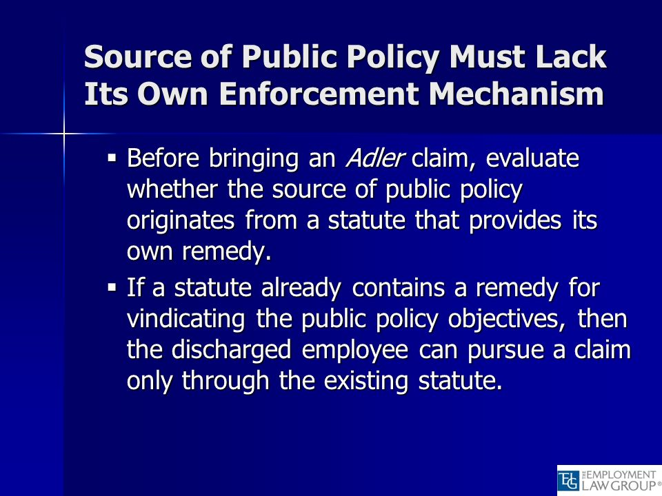 Source of Public Policy Must Lack Its Own Enforcement Mechanism Before bringing an Adler claim, evaluate whether the source of public policy originate