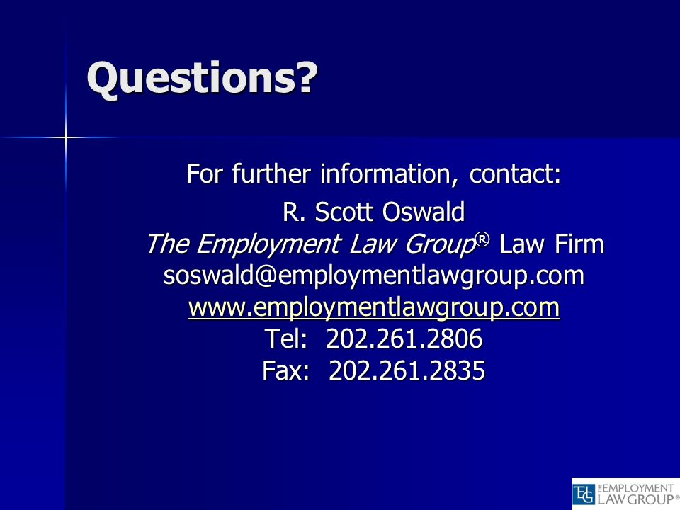 Questions? For further information, contact: R. Scott Oswald The Employment Law Group ® Law Firm soswald@employmentlawgroup.com www.employmentlawgroup
