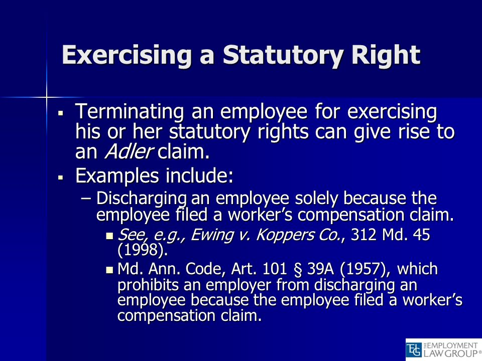 Exercising a Statutory Right Terminating an employee for exercising his or her statutory rights can give rise to an Adler claim. Terminating an employ