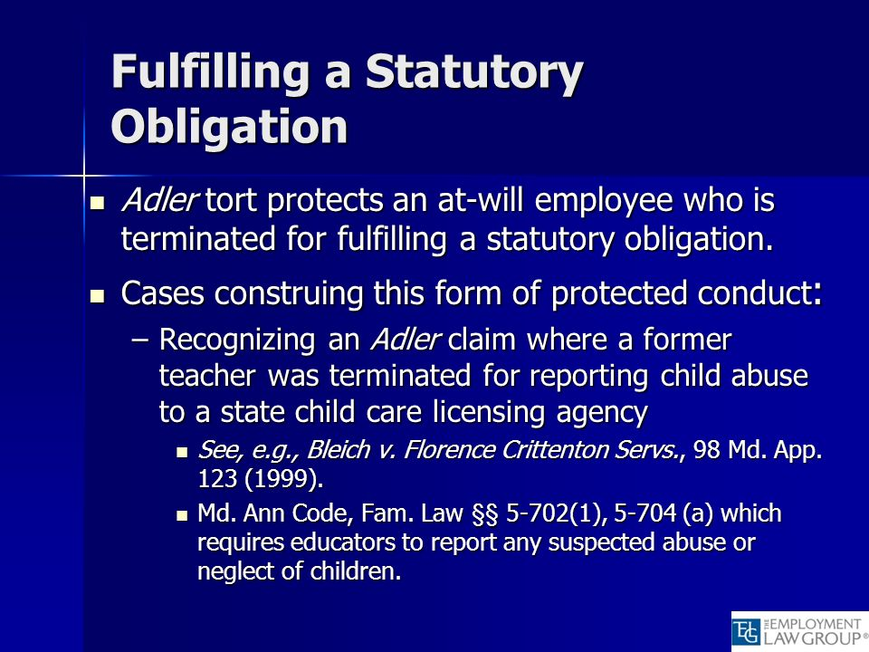 Fulfilling a Statutory Obligation Adler tort protects an at-will employee who is terminated for fulfilling a statutory obligation. Adler tort protects