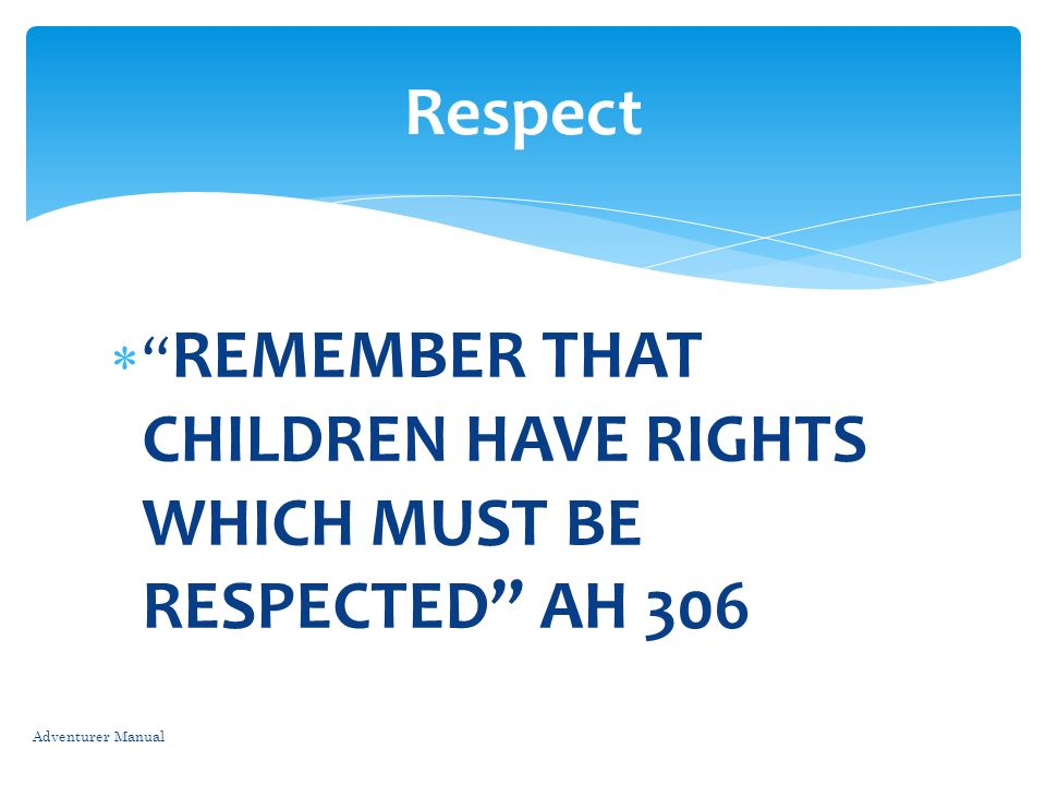 REMEMBER THAT CHILDREN HAVE RIGHTS WHICH MUST BE RESPECTED AH 306 Adventurer Manual Respect