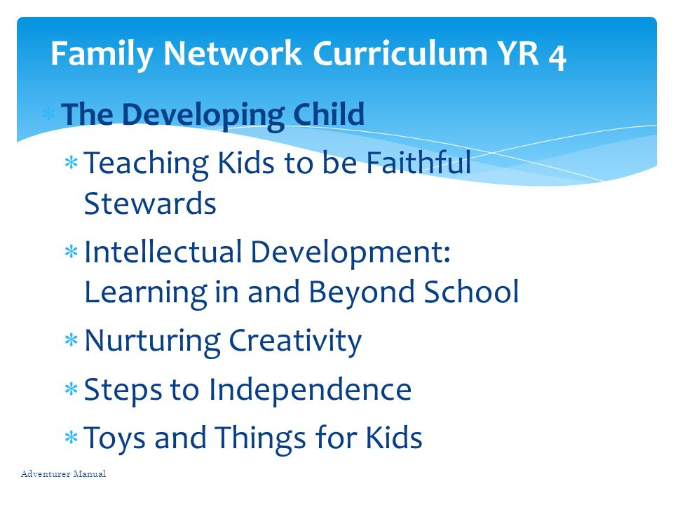 The Developing Child Teaching Kids to be Faithful Stewards Intellectual Development: Learning in and Beyond School Nurturing Creativity Steps to Indep