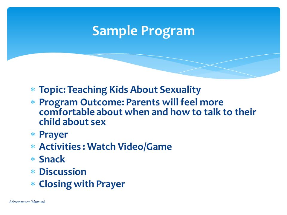 Topic: Teaching Kids About Sexuality Program Outcome: Parents will feel more comfortable about when and how to talk to their child about sex Prayer Ac
