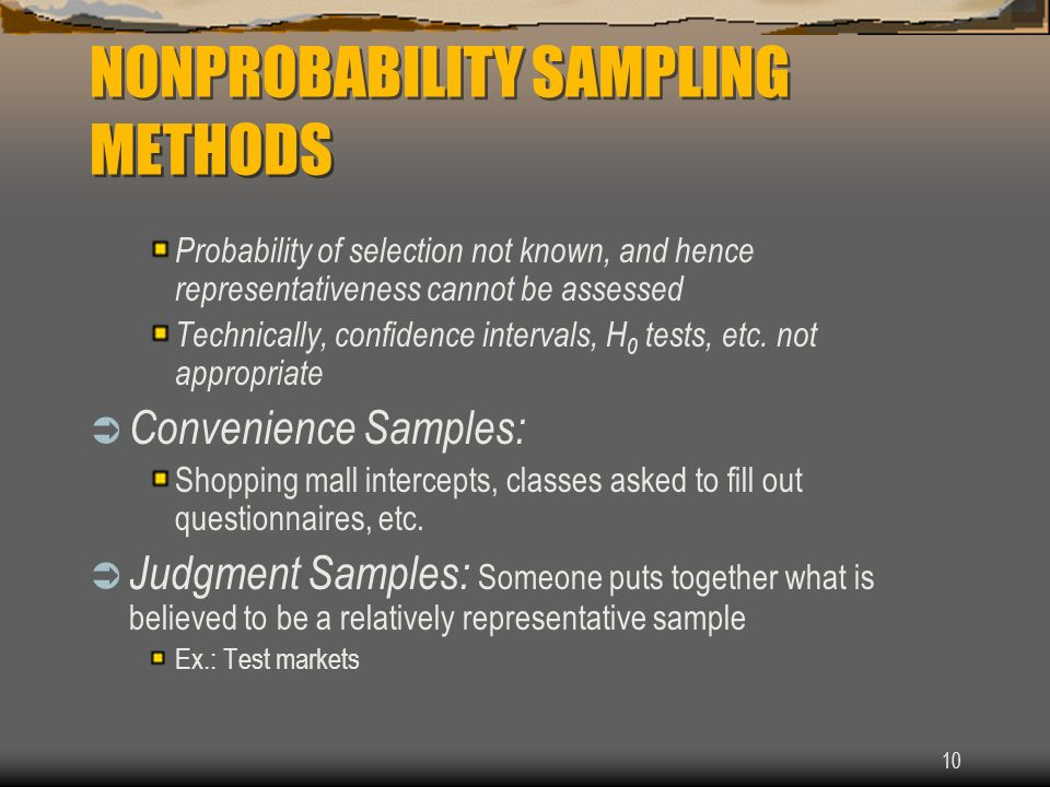 10 NONPROBABILITY SAMPLING METHODS Probability of selection not known, and hence representativeness cannot be assessed Technically, confidence interva