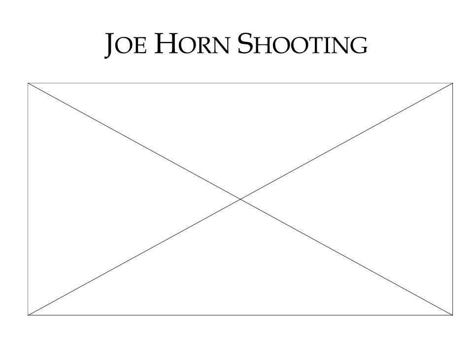 J OE H ORN S HOOTING