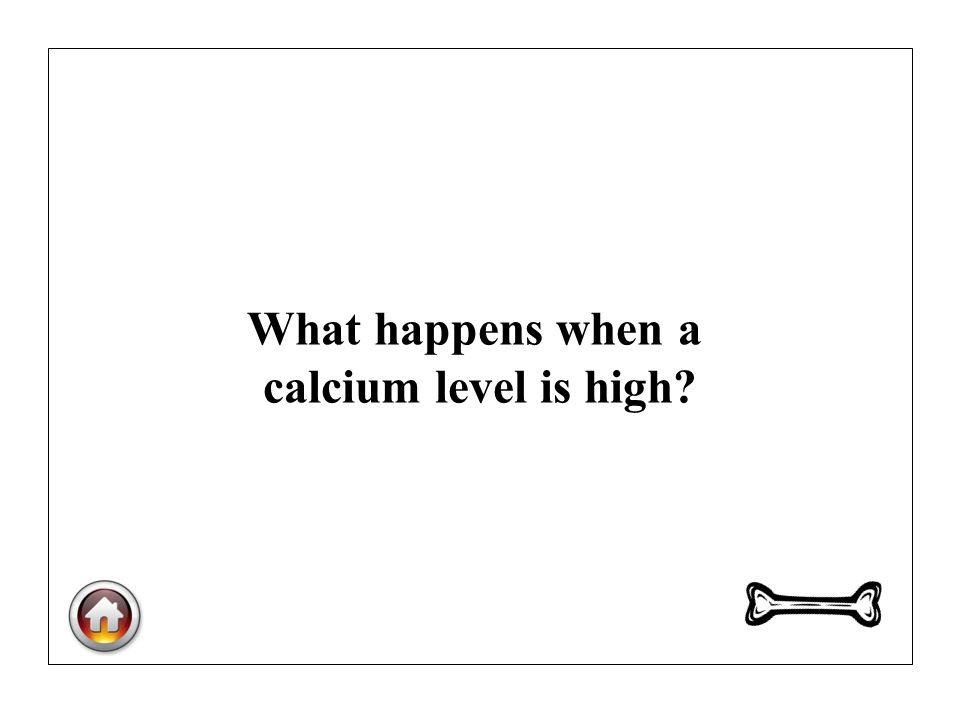 What happens when a calcium level is high?