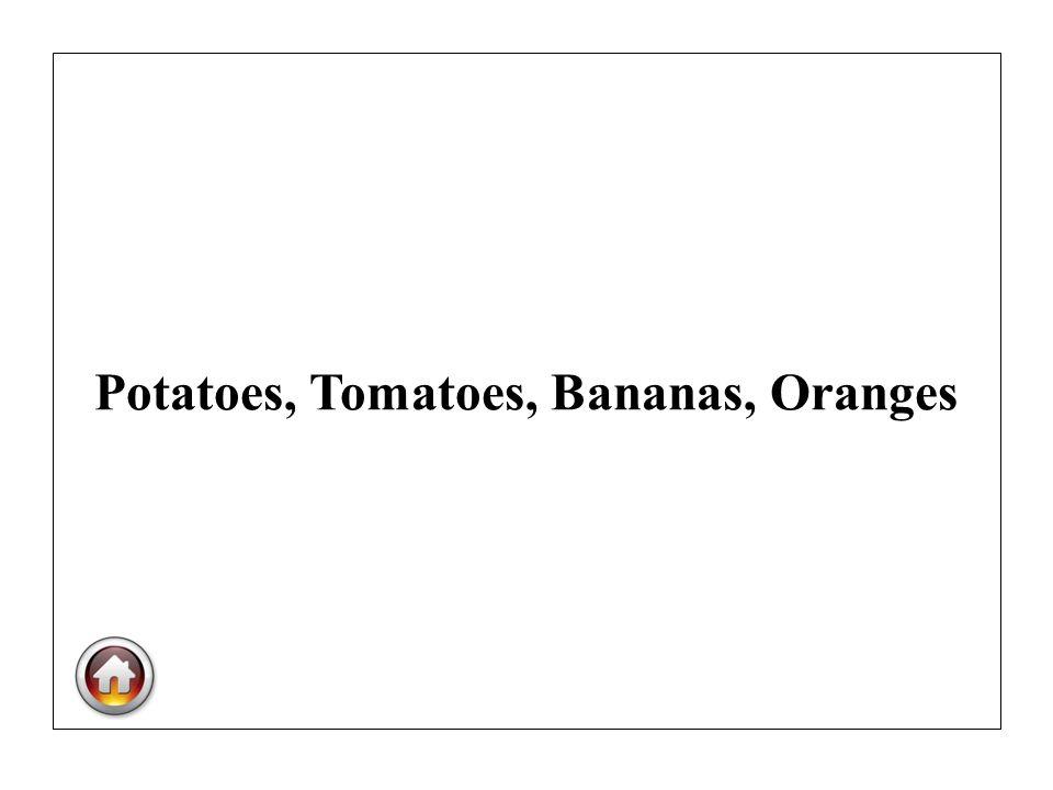 Potatoes, Tomatoes, Bananas, Oranges