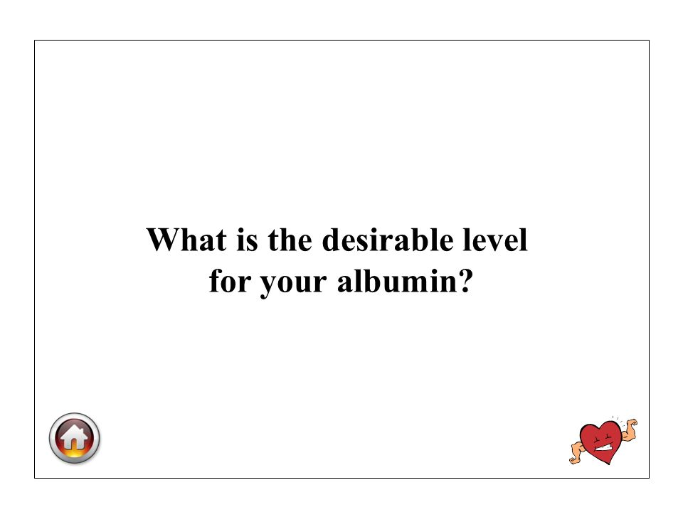 What is the desirable level for your albumin?