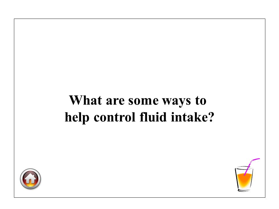 What are some ways to help control fluid intake?