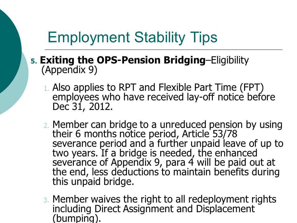 Employment Stability Tips 5. Exiting the OPS-Pension Bridging–Eligibility (Appendix 9) 1. Also applies to RPT and Flexible Part Time (FPT) employees w