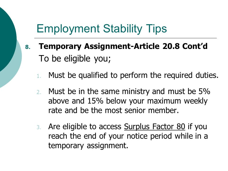 Employment Stability Tips 8. Temporary Assignment-Article 20.8 Contd To be eligible you; 1. Must be qualified to perform the required duties. 2. Must