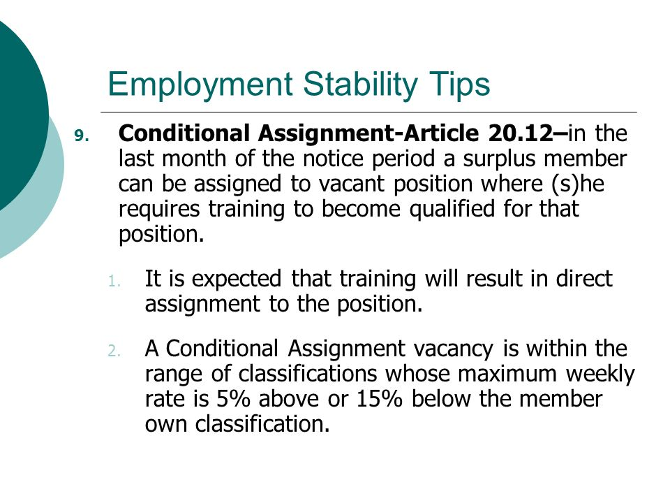Employment Stability Tips 9. Conditional Assignment-Article 20.12–in the last month of the notice period a surplus member can be assigned to vacant po