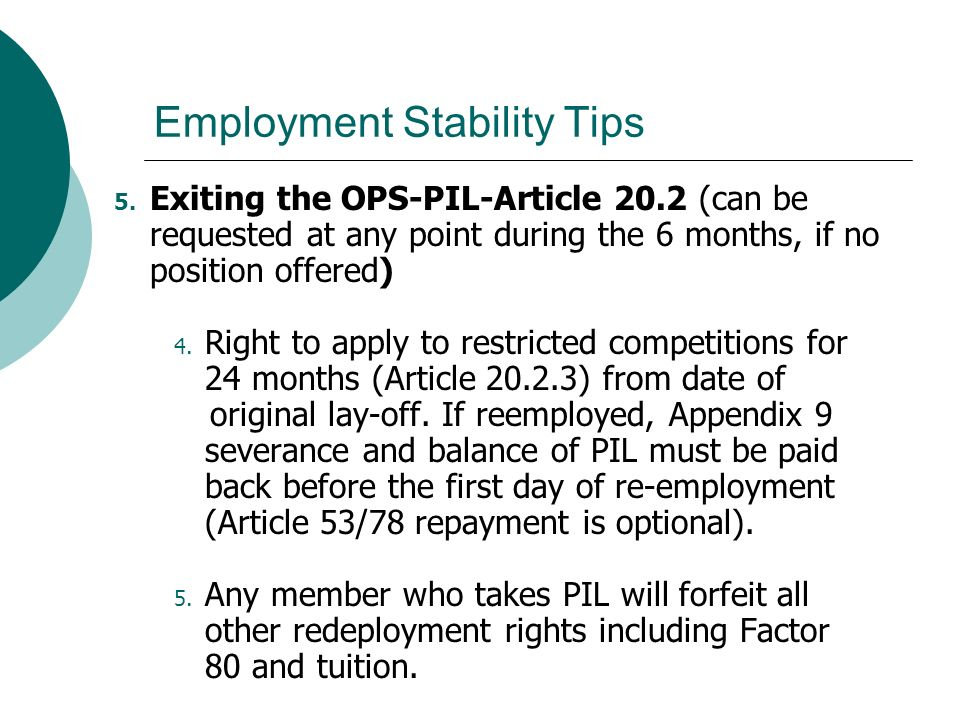 Employment Stability Tips 5. Exiting the OPS-PIL-Article 20.2 (can be requested at any point during the 6 months, if no position offered) 4. Right to