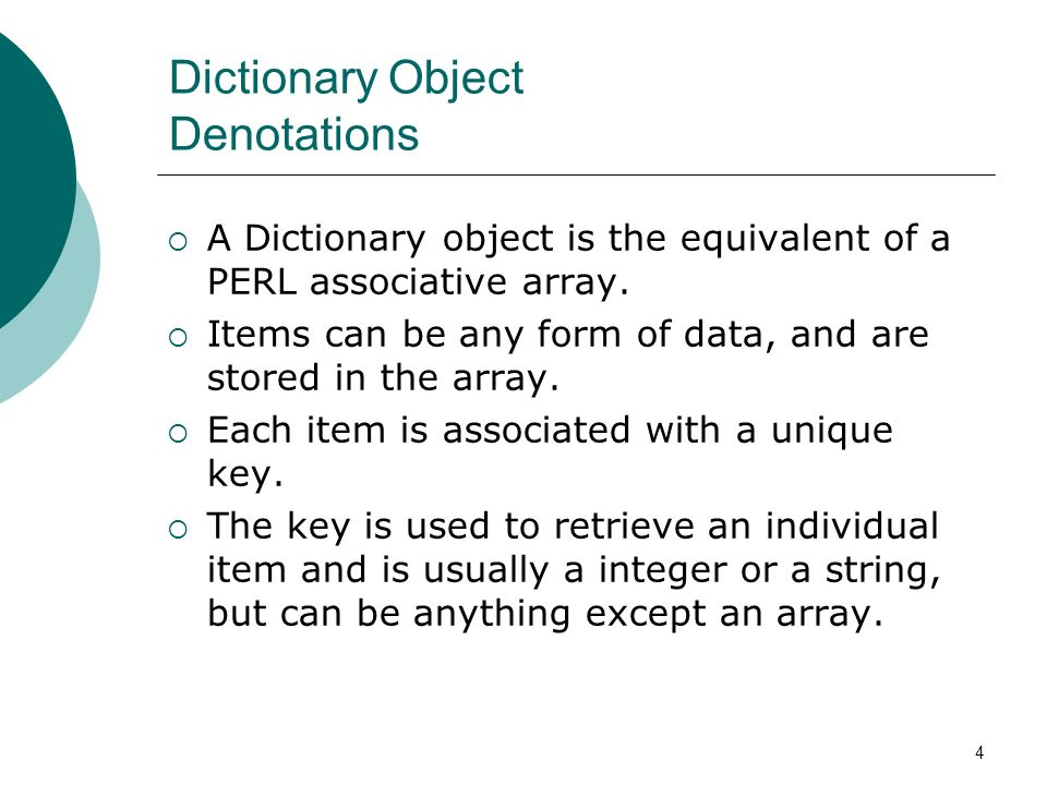 4 Dictionary Object Denotations A Dictionary object is the equivalent of a PERL associative array.