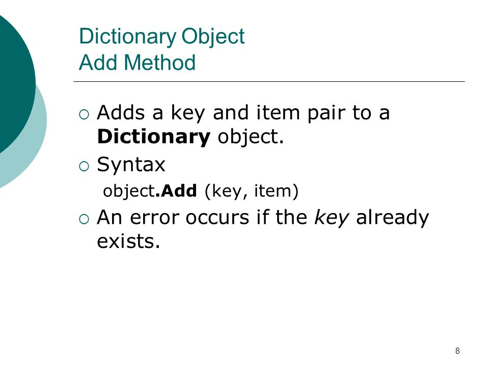 8 Dictionary Object Add Method Adds a key and item pair to a Dictionary object.
