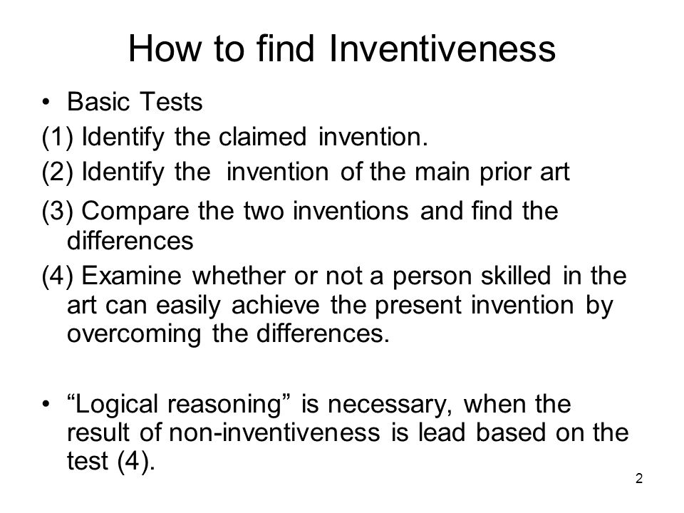 How to find Inventiveness Basic Tests (1) Identify the claimed invention.