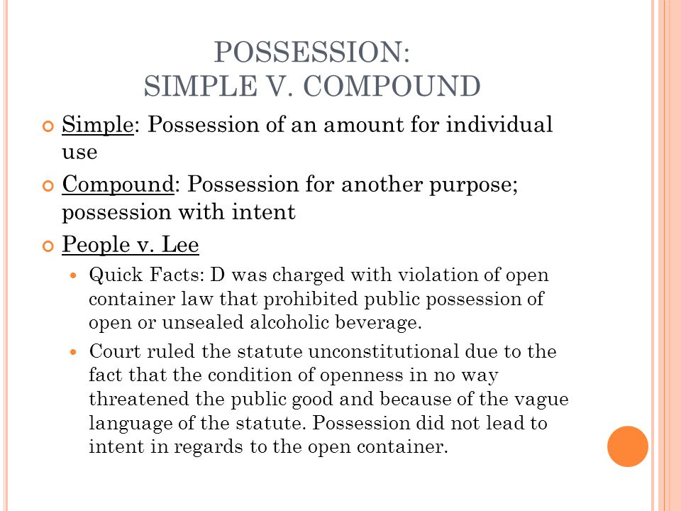 POSSESSION: SIMPLE V. COMPOUND Simple: Possession of an amount for individual use Compound: Possession for another purpose; possession with intent Peo