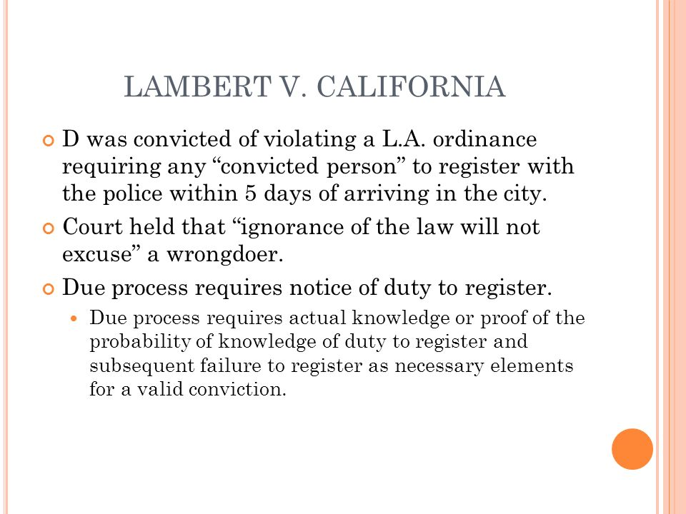 LAMBERT V. CALIFORNIA D was convicted of violating a L.A. ordinance requiring any convicted person to register with the police within 5 days of arrivi