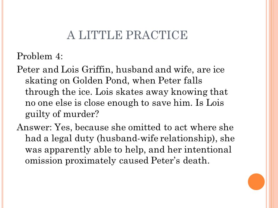 A LITTLE PRACTICE Problem 4: Peter and Lois Griffin, husband and wife, are ice skating on Golden Pond, when Peter falls through the ice. Lois skates a