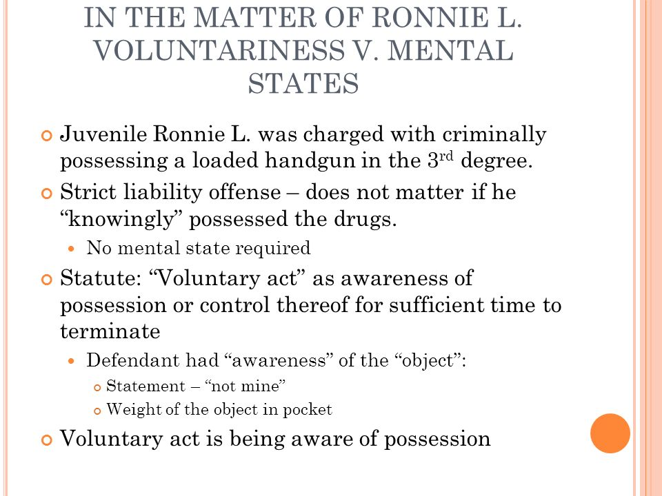 IN THE MATTER OF RONNIE L. VOLUNTARINESS V. MENTAL STATES Juvenile Ronnie L. was charged with criminally possessing a loaded handgun in the 3 rd degre