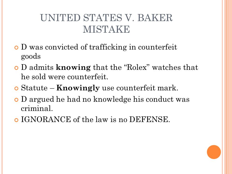 UNITED STATES V. BAKER MISTAKE D was convicted of trafficking in counterfeit goods D admits k nowing that the Rolex watches that he sold were counterf