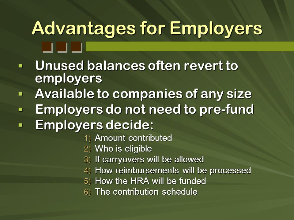 Advantages for Employers Unused balances often revert to employers Unused balances often revert to employers Available to companies of any size Availa